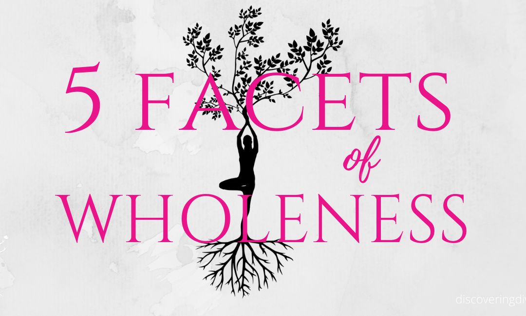 The 5 Facets of Wholeness
